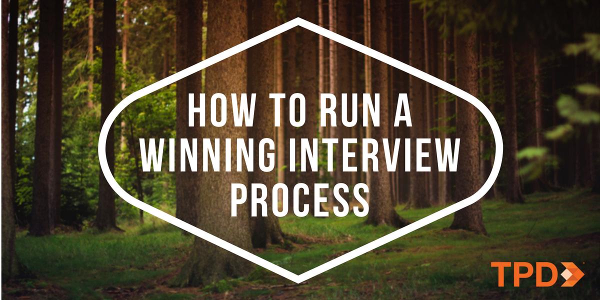 How To Run A Winning Interview Process | TPD.com