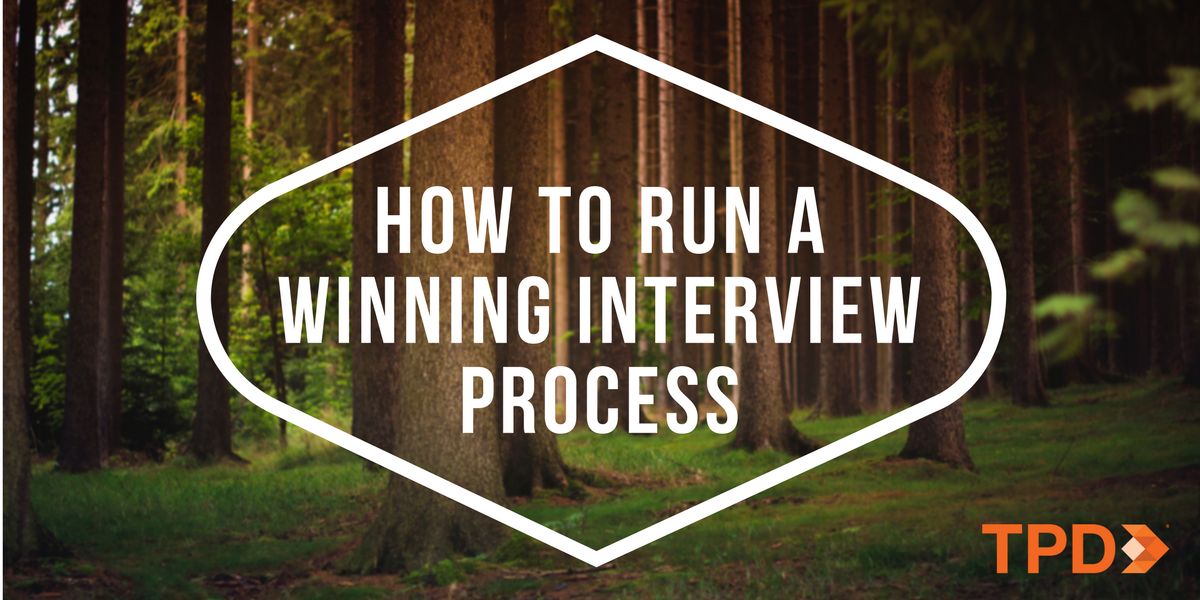 How To Run A Winning Interview Process | TPD.com